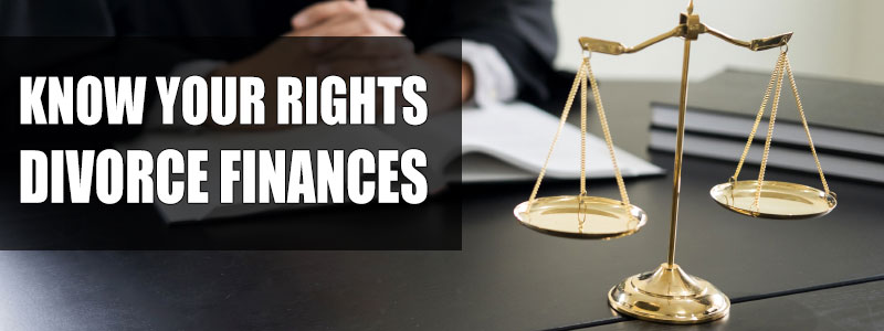 Know Your Rights: Divorces and Finances