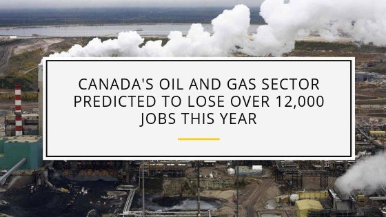Canada's Oil and Gas Sector Predicted to Lose Over 12,000 Jobs this Year